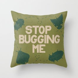 Stop Bugging Me- Forest Green  Throw Pillow