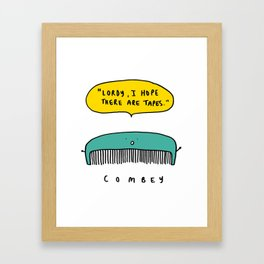 """Lordy, I hope there are tapes"" Combey ! Framed Art Print"