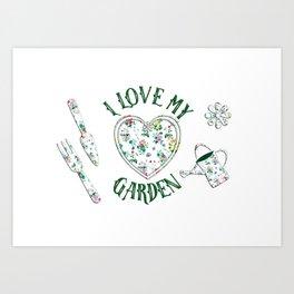 I Love My Garden Art Print