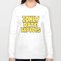 arya Long Sleeve T-shirts featuring I only date bad boy - Lucy by Arya