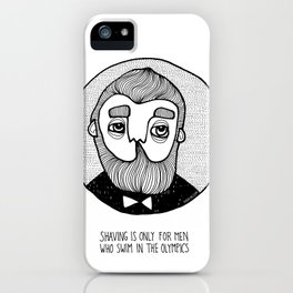SHAVING IS ONLY FOR MEN WHO... iPhone Case