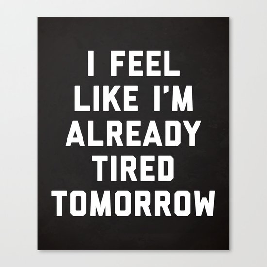 Tired Tomorrow Funny Quote Canvas Print
