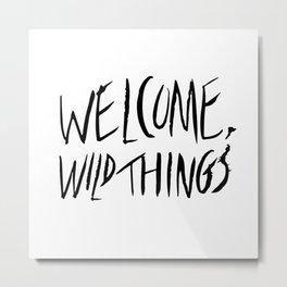 Welcome, Wild Things. Metal Print