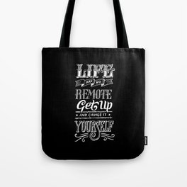 Life has no remote. Get up and change it yourself. Tote Bag