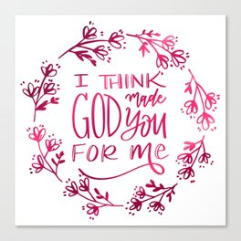 I think God made You for Me Canvas Print
