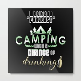 Weekend Forecast Camping With A Chance Of Drinking Metal Print