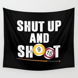 Billiards Pool Player Shut Up And Shoot Wall Tapestry