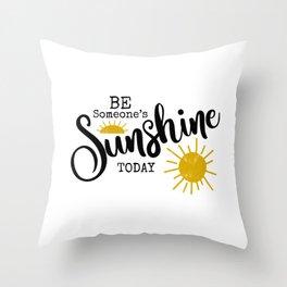Be Someone's Sunshine Today - White Throw Pillow