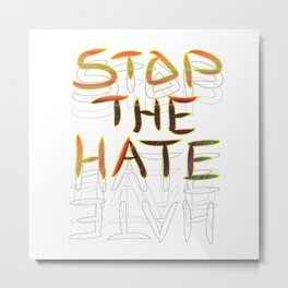 Stop the Hate Metal Print