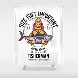 Size Isnt Important Unless You Are A Fisherman Shower Curtain