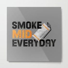 SMOKE MID EVERYDAY Metal Print
