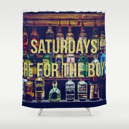 Saturdays Are For The Boys Shower Curtain