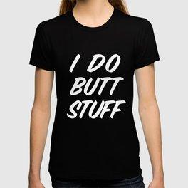 I Do Butt Stuff: Funny Kinky BDSM product / Anal Gift T-shirt