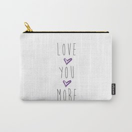 Love you more 2 Carry-All Pouch