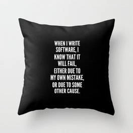 When I write software I know that it will fail either due to my own mistake or due to some other cause Throw Pillow