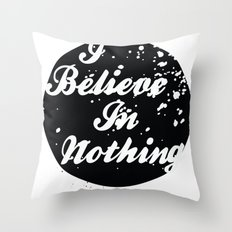 I Believe  In Nothing Throw Pillow