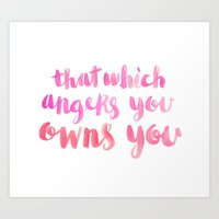 That Which Angers You Owns You Art Print
