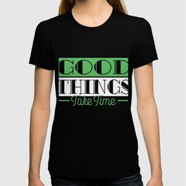 """""""Good Things Take Time"""" tee design. Makes a nice and awesome gift this holiday season! Get it now!  T-shirt"""