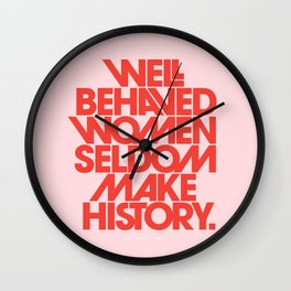 Well Behaved Women Seldom Make History Wall Clock