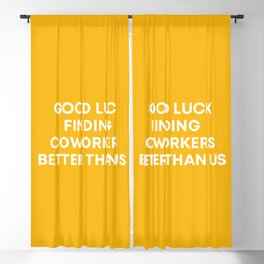 Good Luck Finding Coworkers Better Than Us | Mustard  Blackout Curtain