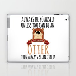 Otter Marten Always Be Yourself Funny Animal Laptop & iPad Skin
