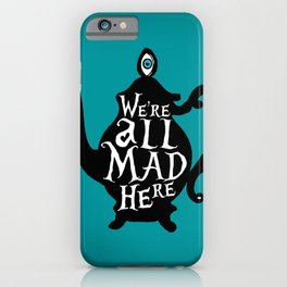 """""""We're all MAD here"""" - Alice in Wonderland - Teapot - 'Alice Blue' iPhone Case"""