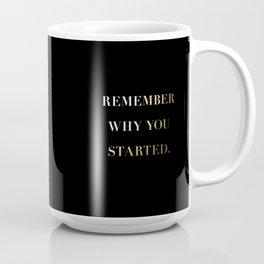 Remember Why You Started Mug