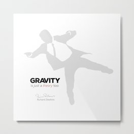 "Quote: ""Gravity is just a theory too..."" (variation) Metal Print"