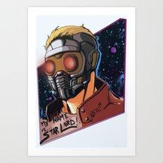 My Name Is Star Lord Art Print