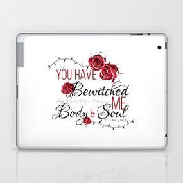 You have Bewitched me Body & Soul Laptop & iPad Skin