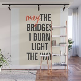 May the bridges I burn light the way, strong woman, quote for motivation, getting over, independent Wall Mural