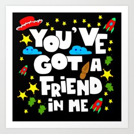 you ve a friend in me, with fun and toys Art Print