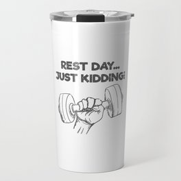 Funny Workout Quote Gift Rest Day Just Kidding Gift Travel Mug