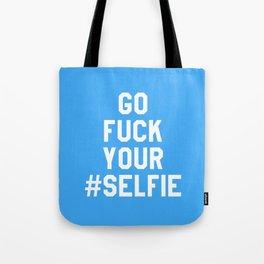 GO FUCK YOUR SELFIE (Blue) Tote Bag