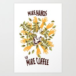 more hands for more coffee Art Print