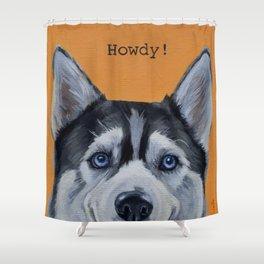 Howdy! - Siberian Husky Shower Curtain