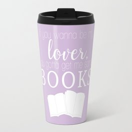 Lilac - If you wanna be my lover, you gotta get me some books Travel Mug