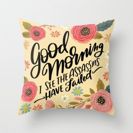 Pretty Not-So-Sweary: Good Morning I See the Assassins Have Failed Throw Pillow