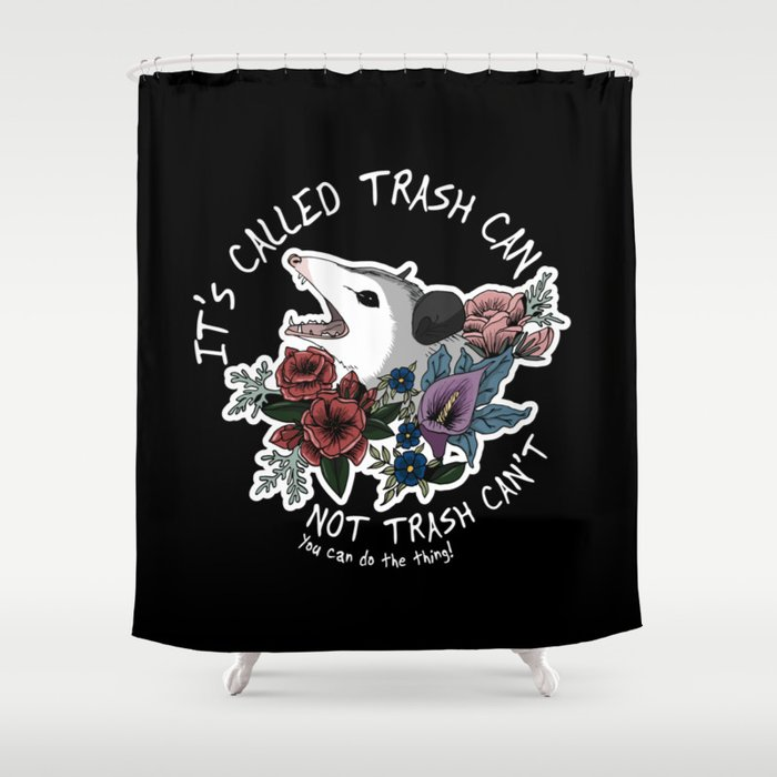 Possum with flowers - It's called trash can not trash can't Shower Curtain
