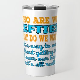 """A Lefty Tee For Left Handed People Saying """"Who Are We Lefties? What Do We Want?"""" T-shirt Design Travel Mug"""