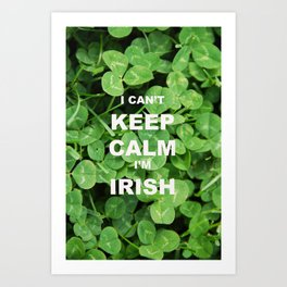 I Can't Keep Calm I'm Irish Quote Art Print