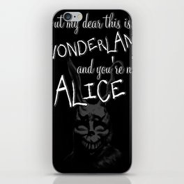 But my dear this isn't Wonderland and you're not Alice iPhone Skin