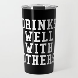 Drinks Well With Others (Black & White) Travel Mug