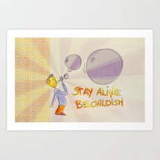 STAY ALIVE BE CHILDISH III Art Print