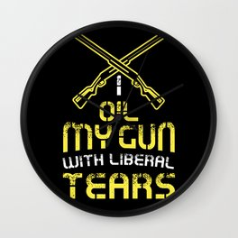 I oil my guns with liberal tears - Gun control liberal Gifts Wall Clock