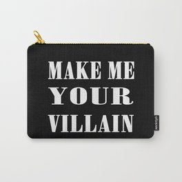 Make Me Your Villain Carry-All Pouch