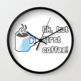 Coffee But first Wall Clock