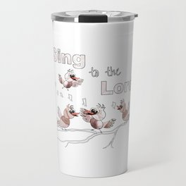 Christian Design - Sing to the Lord - Birds in Song Travel Mug
