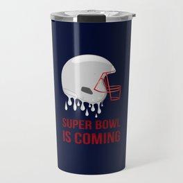 Super Bowl Is Coming Travel Mug