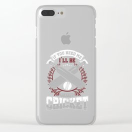Funny Bat And Ball Game Stumps Wicket Sports If You Need Me Playing Cricket Gift Clear iPhone Case